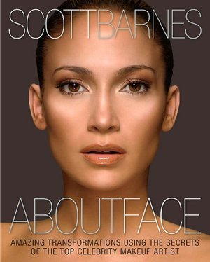 About Face Amazing Transformations Using The Secrets Of Top Celebrity Makeup Artist By Scott Barnes