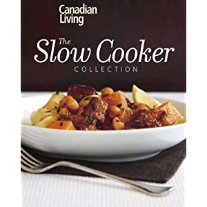 Canadian Living: The Slow Cooker Collection