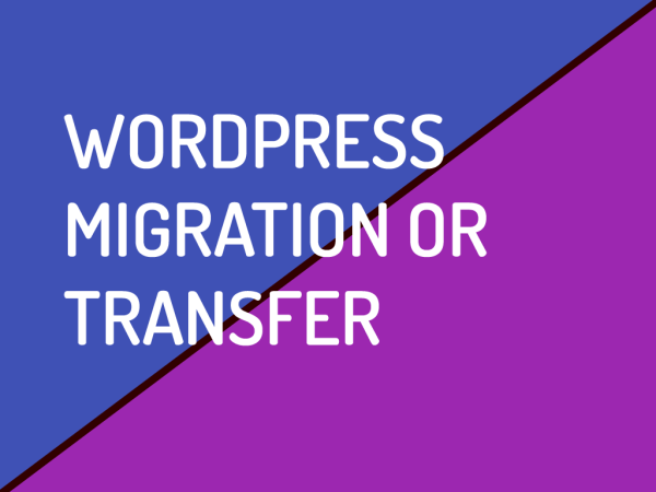 WORDPRESS MIGRATION, TRANSFER OR CLONING