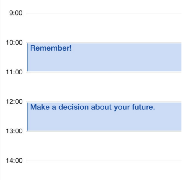 Set calendar alerts for EVERYTHING. Make them aggressive if necessary.