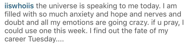 """She captioned this one: """"I am filled with so much anxiety and hope and nerves and doubt."""""""