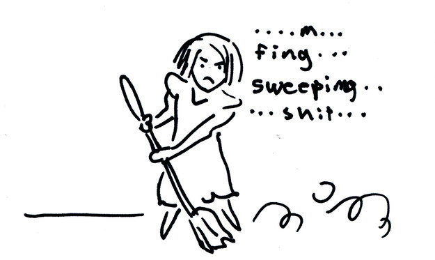 She spent a lot of time sweeping and getting frustrated.