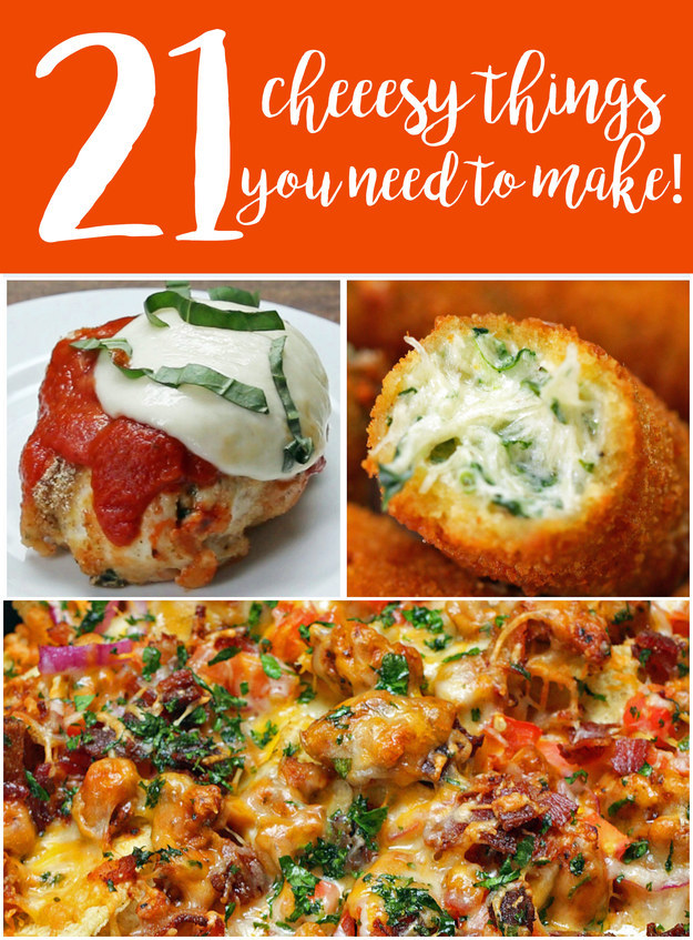 21 Cheesy Things You Need To Make!