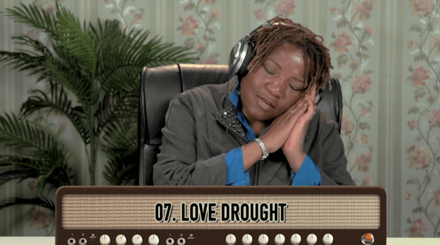 "Some were soothed by the sounds of ""Love Drought."" I mean, I totally get it."