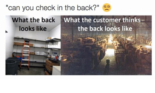 Or expecting you to magically produce more stock from the back – customers have some really frustrating habits.