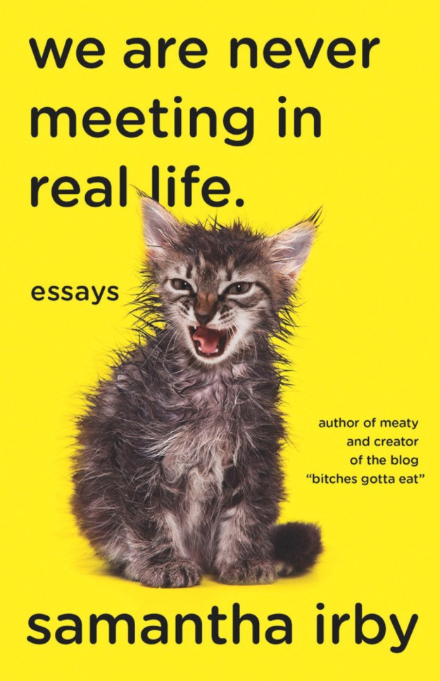"""Or maybe a brutally honest collection of personal essays that make you say, """"OMG, it me."""""""