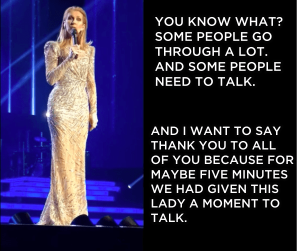 Before resuming her show, Celine took a moment to thank her audience for their patience reminded them that some people just need to be heard.