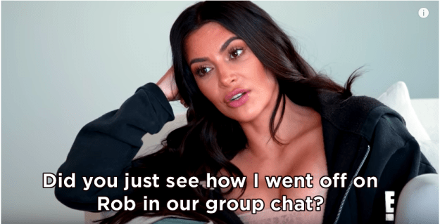 "The conversation began with Kim announcing that she'd just ""gone off on Rob"" in the family's group chat, explaining: ""I just couldn't take it."""