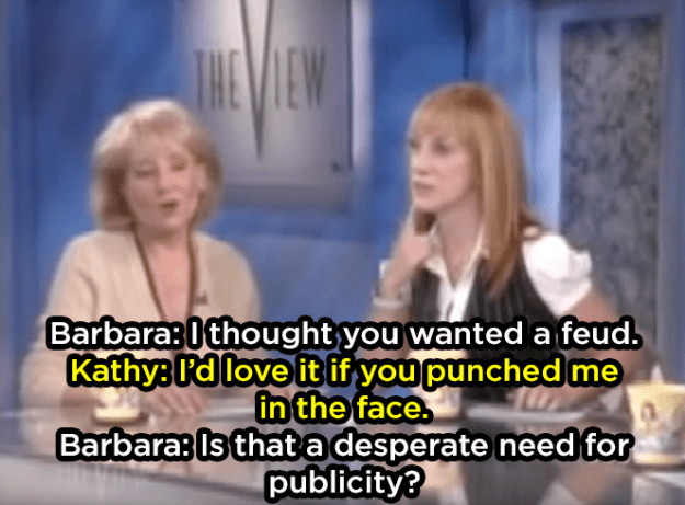 When Kathy Griffin and Barbara Walters addressed their feud on The View, and Kathy encouraged Barbara to hit her: