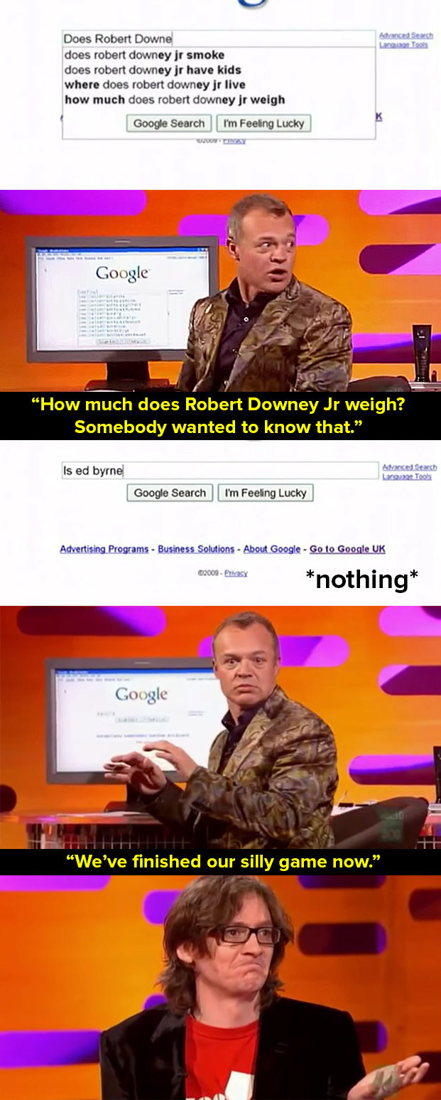 When Graham played the Google autocomplete game with Robert Downey Jr. and then decided to play the game with Ed Byrne too.
