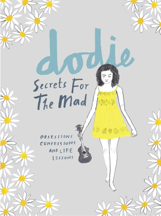 Secrets for the Mad by Dodie Clark (a.k.a doddleoddle on YouTube)