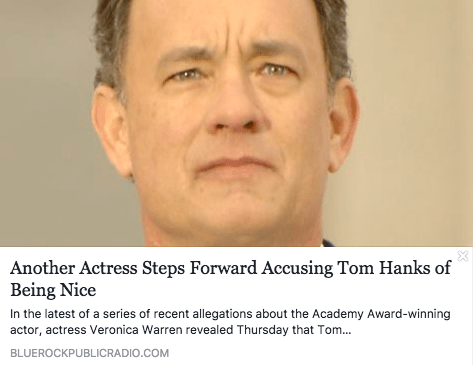 Oh ALSO, Tom Hanks is such a fucking perfect man that some satirist actually wrote this headline, almost sending me straight into cardiac arrest: