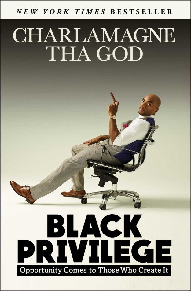 Georgia: Black Privilege: Opportunity Comes to Those Who Create It by Charlamagne tha God