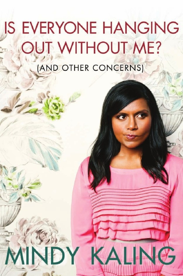 Maybe you think Is Everyone Hanging Out Without Me? (And Other Concerns) by Mindy Kaling is hilariously relatable.