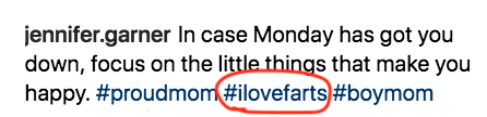 And I take these hashtags on Jennifer's Instagram post to mean that she ALSO loves farts. Which I appreciate!