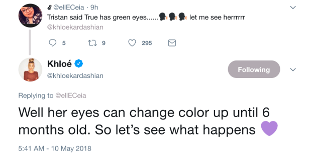 Khloé went on to confirm Tristan's comments that True has green eyes, but added that she's still waiting to see whether they'll change colour.