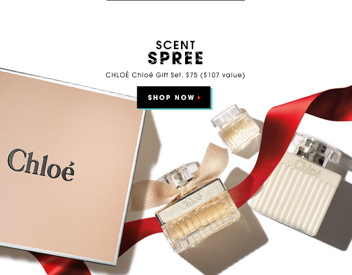 SCENT SPREE. CHLOE Chloe Gift Set, $75 ($107 value). SHOP NOW