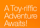 A Toy-riffic Adventure Awaits!