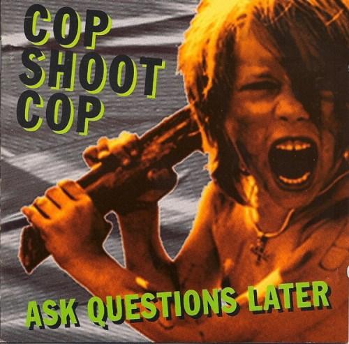 Cop Shoot Cop - Ask Questions Later (1993, CD) | Discogs
