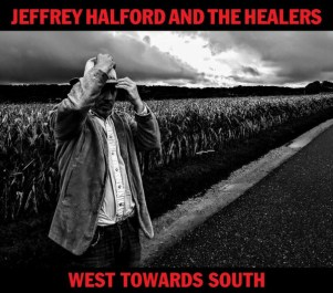 Jeffrey Halford And The Healers - West Towards South   Discogs