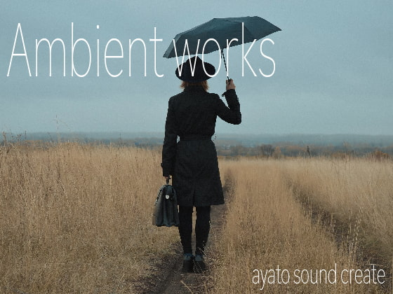[ayato sound create] Ambient Works