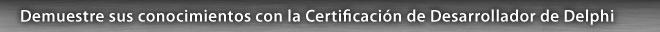 Demuestre sus conocimientos con la Certificacion de Desarrollador de Delphi
