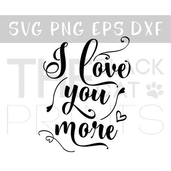 Download I love you more SVG cut file Love Vinyl decal svg Cricut
