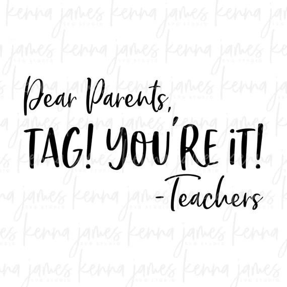 Download Dear Parents Tag You're It svg Teacher svg End Of