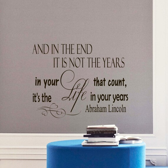 And in the End it's not the Years in Your Life Wall Quote by WisdomDecals