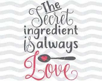 Download the secret ingredient is love svg file Farmhouse Chic svg