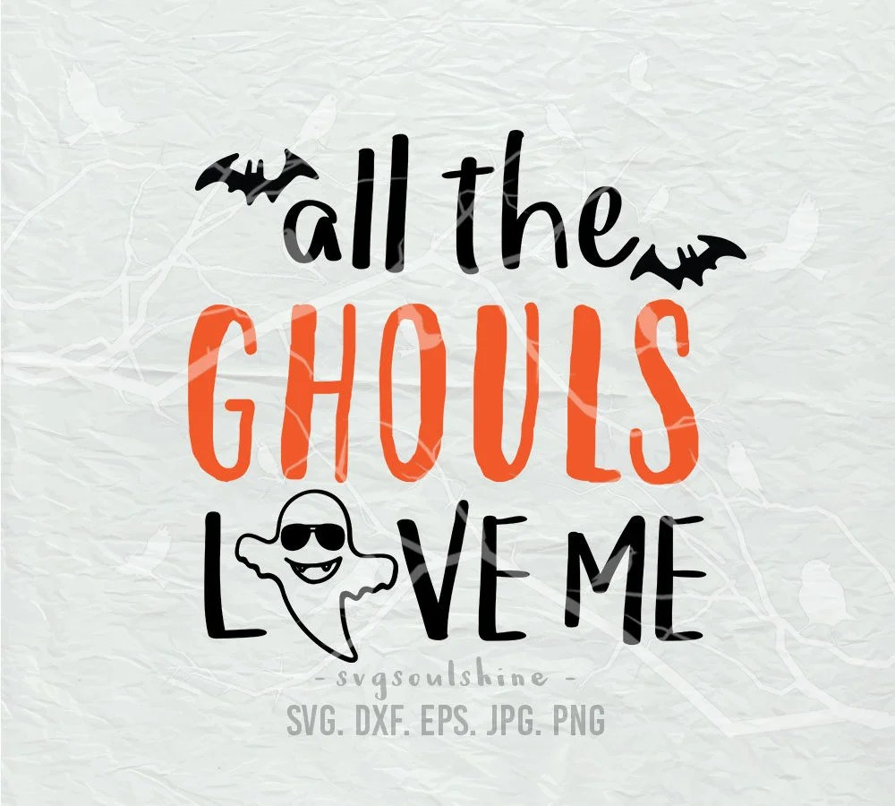 Download All The Ghouls Love Me SVG File Silhouette Cutting File Cricut