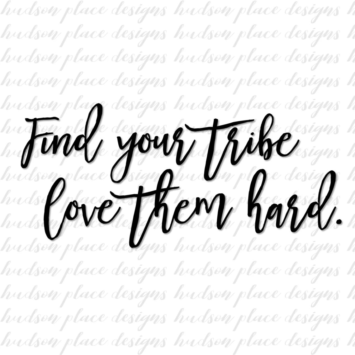 Download Find Your Tribe Love Them Hard .svg file .png file .pdf file