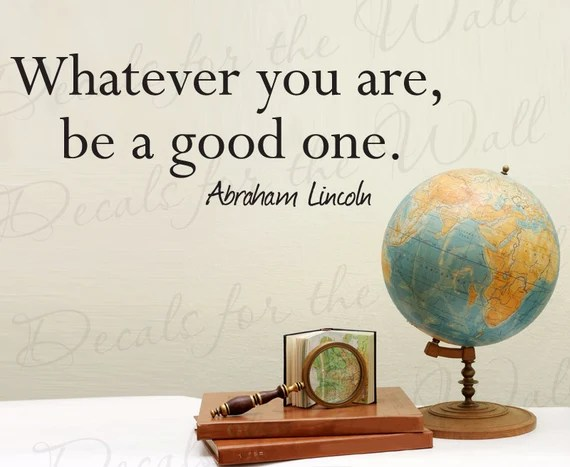 Whatever You Are Be a Good One Wall Quote by DecalsForTheWall