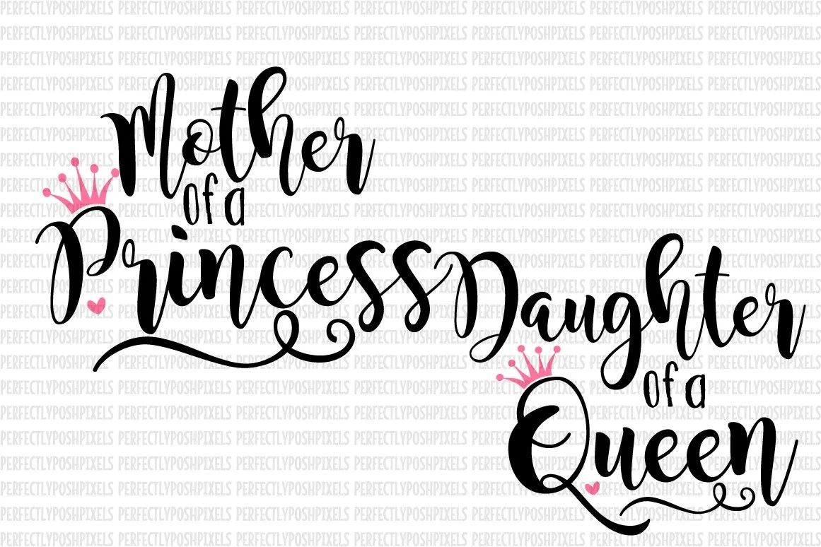 Mother Of A Princess Daughter Of A Queen Svg Bundle Mothers