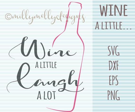 Wine a little, version 3 SVG cut file, digital download