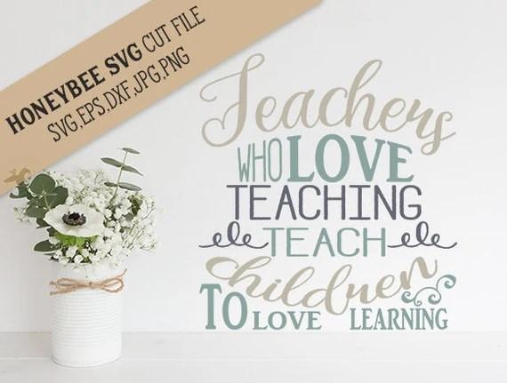 Download Teachers Who Love Teaching svg Teacher svg Teacher quote svg