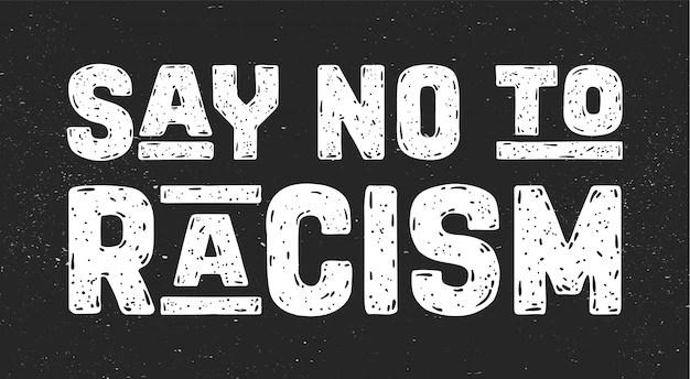 Diga não ao racismo. mensagem de texto para ação de protesto | Vetor Premium