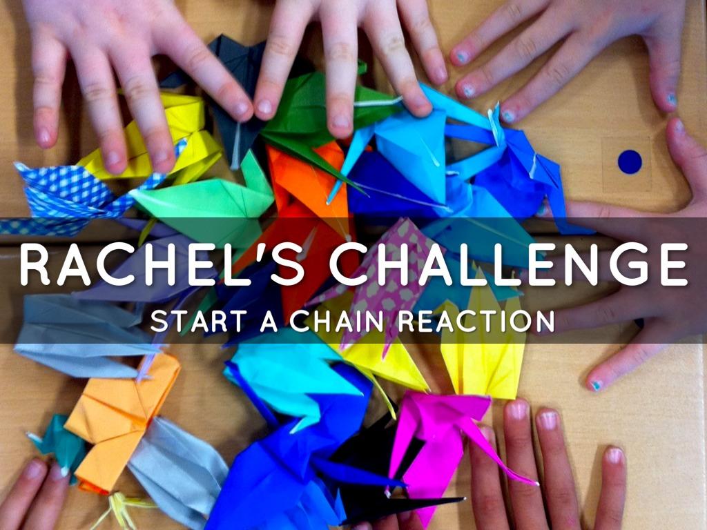 Rachel S Challenge Start A Chain Reaction By Cheryl