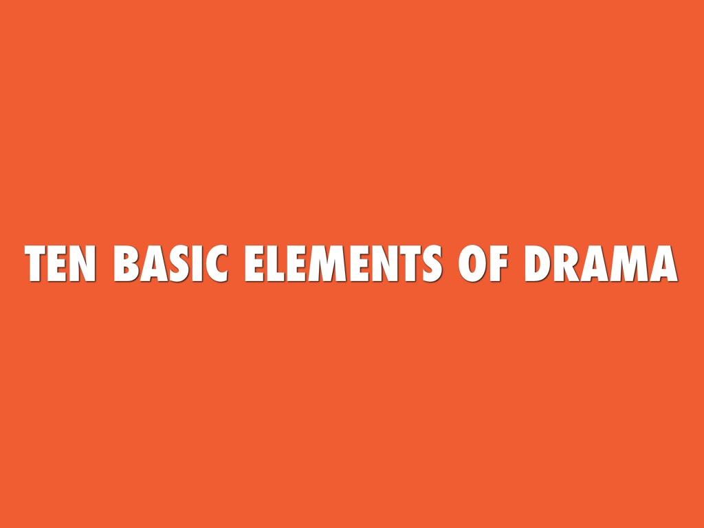 Ten Basic Elements Of Drama By Sean Valenta