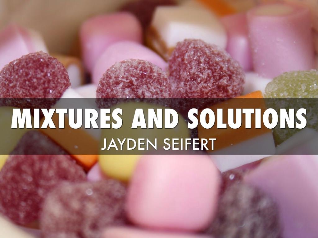 Mixtures And Solutions By Jayden Seifert