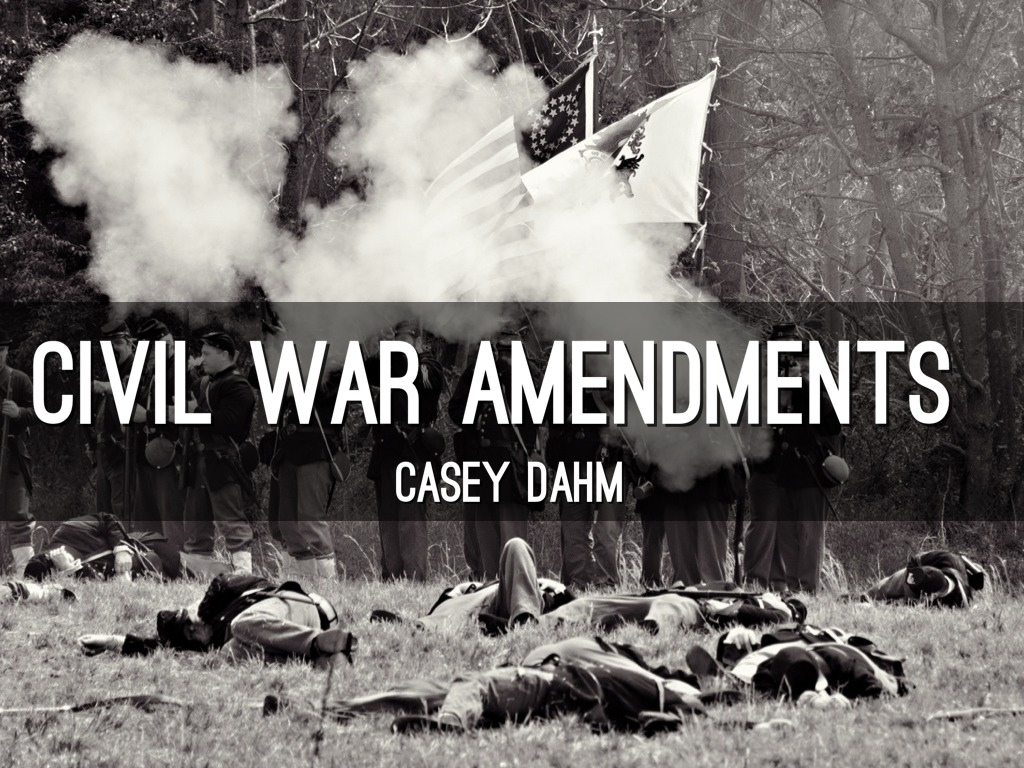 Civil War Amendments By Casey Dahm