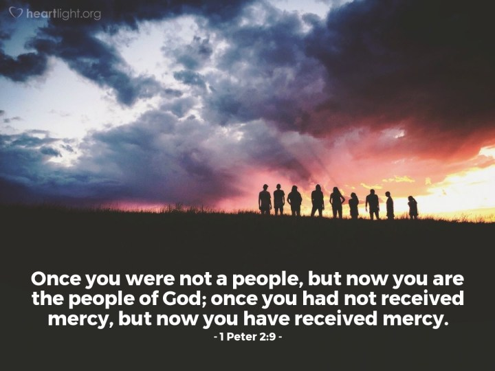 Illustration of 1 Peter 2:9 — Once you were not a people, but now you are the people of God; once you had not received mercy, but now you have received mercy.