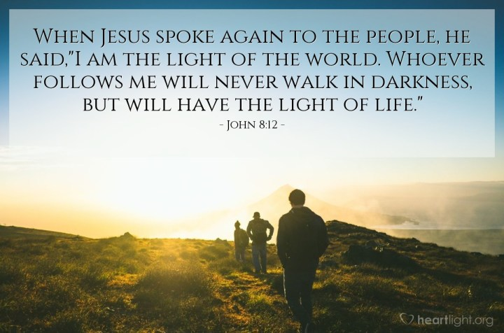 "Illustration of John 8:12 — When Jesus spoke again to the people, he said,""I am the light of the world. Whoever follows me will never walk in darkness, but will have the light of life."""