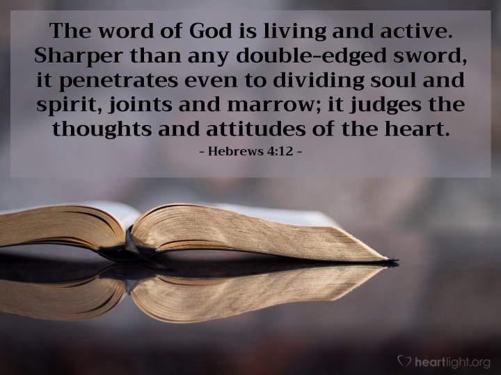 Illustration of Hebrews 4:12 — The word of God is living and active. Sharper than any double-edged sword, it penetrates even to dividing soul and spirit, joints and marrow; it judges the thoughts and attitudes of the heart.