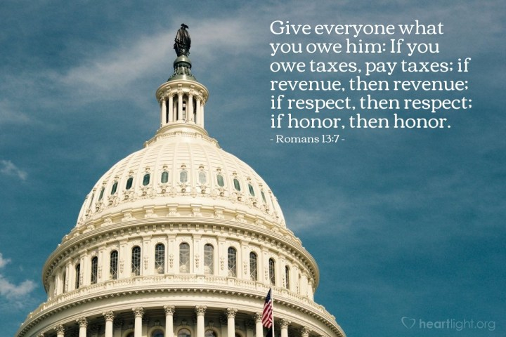 Illustration of Romans 13:7 — Give everyone what you owe him: If you owe taxes, pay taxes; if revenue, then revenue; if respect, then respect; if honor, then honor.