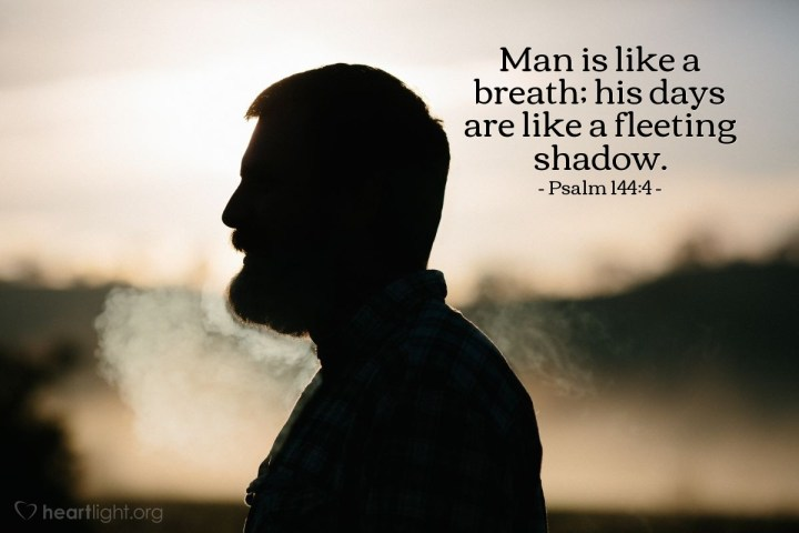 Illustration of Psalm 144:4 — Man is like a breath; his days are like a fleeting shadow.