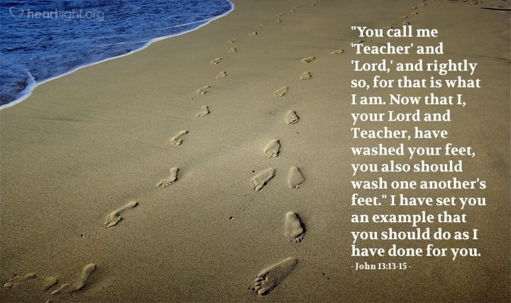 """Illustration of John 13:13-15 — """"You call me 'Teacher' and 'Lord,' and rightly so, for that is what I am. Now that I, your Lord and Teacher, have washed your feet, you also should wash one another's feet."""" I have set you an example that you should do as I have done for you."""