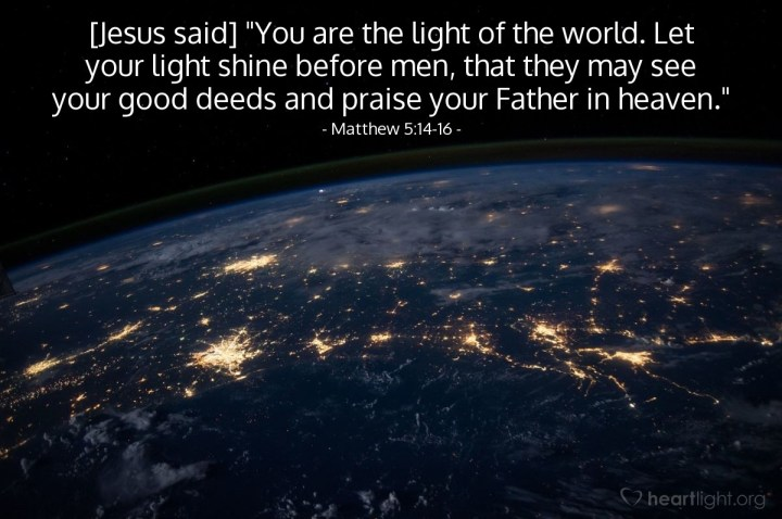 """Illustration of Matthew 5:14-16 — [Jesus said] """"You are the light of the world. Let your light shine before men, that they may see your good deeds and praise your Father in heaven."""""""