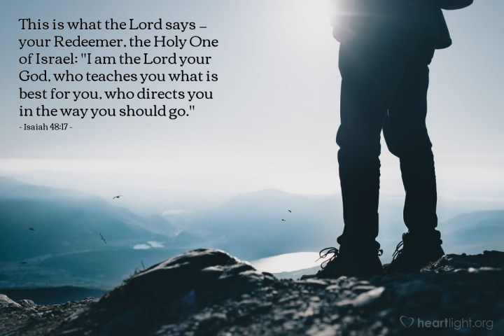 """Illustration of Isaiah 48:17 — This is what the Lord says — your Redeemer, the Holy One of Israel: """"I am the Lord your God, who teaches you what is best for you, who directs you in the way you should go."""""""
