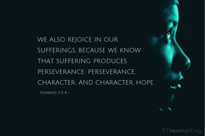Illustration of Romans 5:3-4 — We also rejoice in our sufferings, because we know that suffering produces perseverance; perseverance, character; and character, hope.